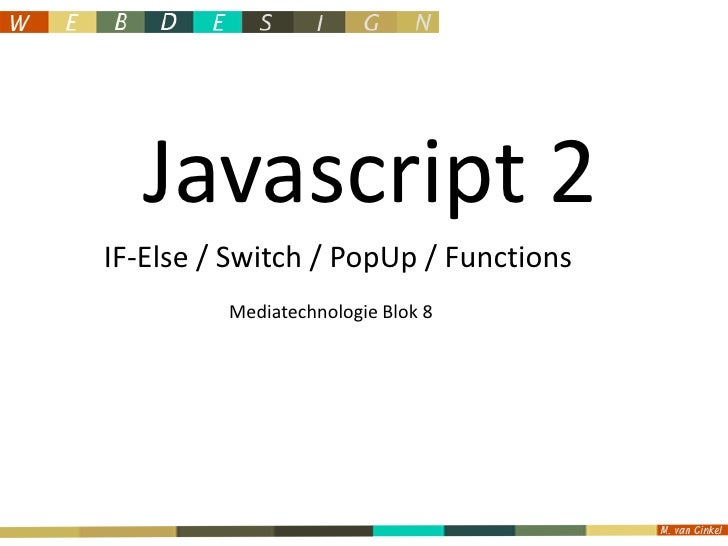 Javascript 2<br />IF-Else / Switch / PopUp / Functions<br />Mediatechnologie Blok 8<br />