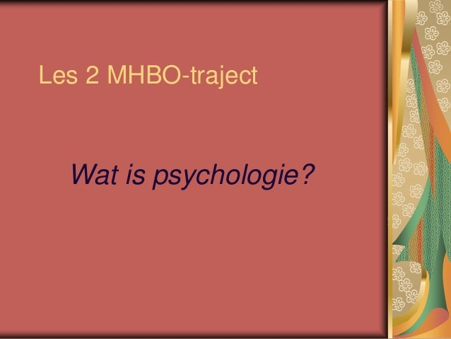 Les 2 MHBO-traject Wat is psychologie?