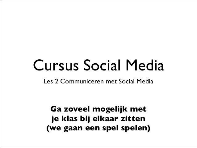 Cursus Social Media Les 2 Communiceren met Social Media Ga zoveel mogelijk met je klas bij elkaar zitten (we gaan een spel...