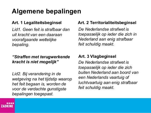 Algemene bepalingen Art. 1 Legaliteitsbeginsel Lid1. Geen feit is strafbaar dan uit kracht van een daaraan voorafgaande we...