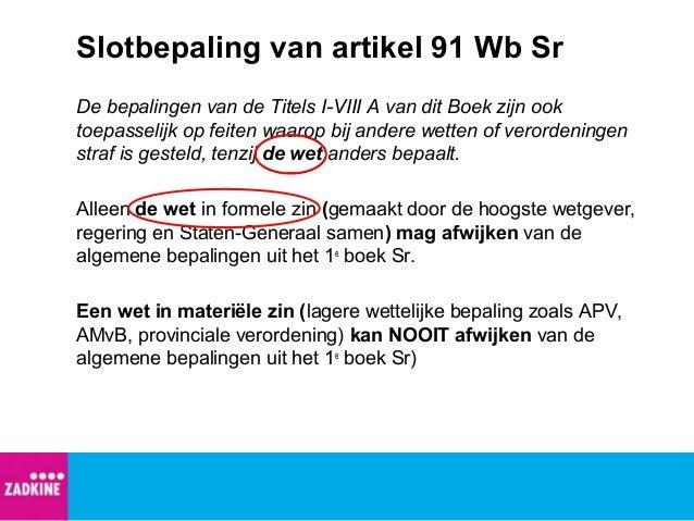 Slotbepaling van artikel 91 Wb Sr De bepalingen van de Titels I-VIII A van dit Boek zijn ook toepasselijk op feiten waarop...