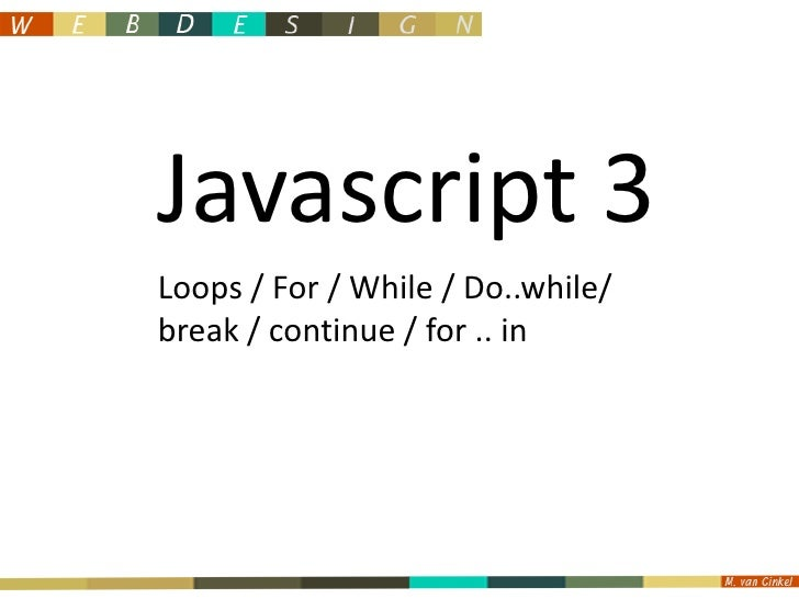 Javascript 3<br />Loops / For / While / Do..while/ <br />break / continue / for .. in <br />