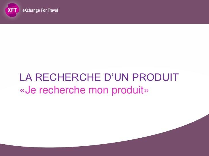 LA RECHERCHE D'UN PRODUIT«Je recherche mon produit»