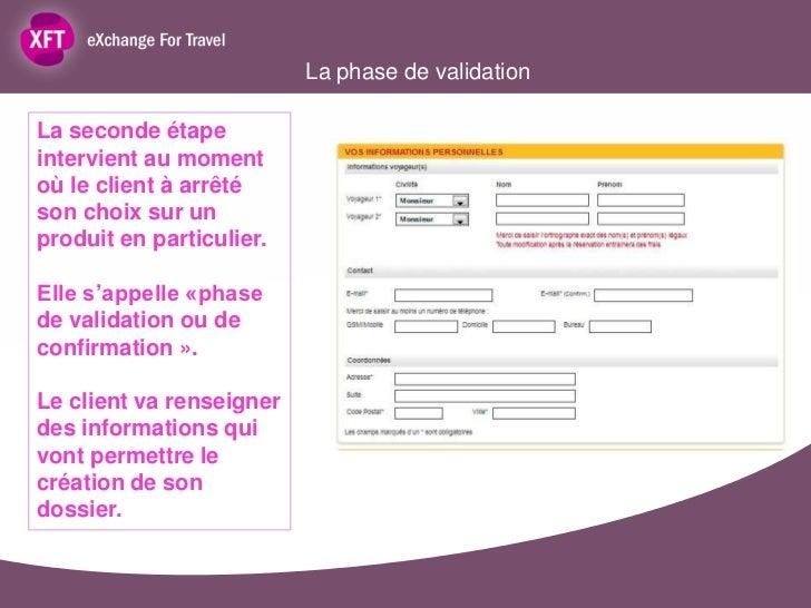 La phase de validationLa seconde étapeintervient au momentoù le client à arrêtéson choix sur unproduit en particulier.Elle...