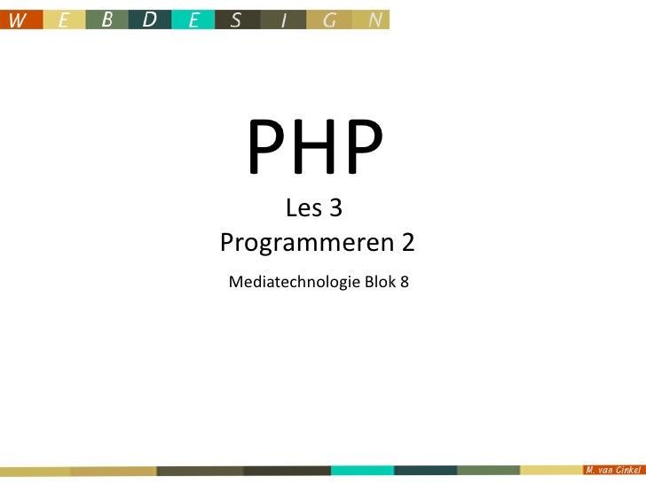 PHP<br />Les 3 <br />Programmeren 2<br />Mediatechnologie Blok 8<br />