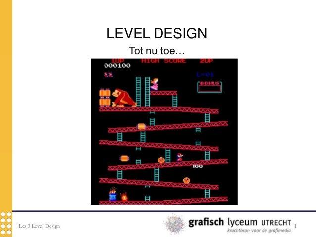 Les 3 Level Design 1LEVEL DESIGNTot nu toe…