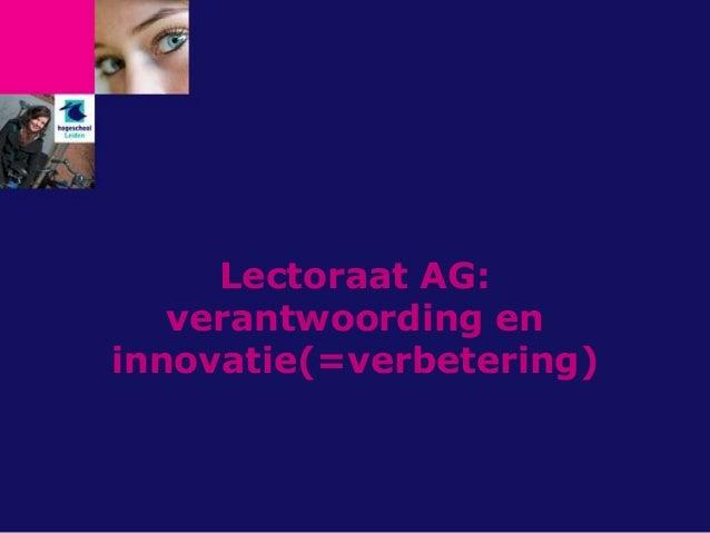 Lectoraat AG: verantwoording en innovatie(=verbetering)