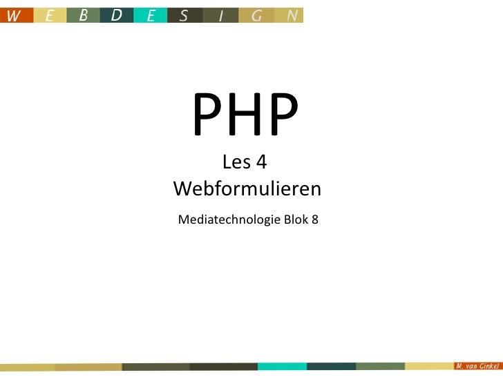 PHP<br />Les 4 <br />Webformulieren<br />Mediatechnologie Blok 8<br />