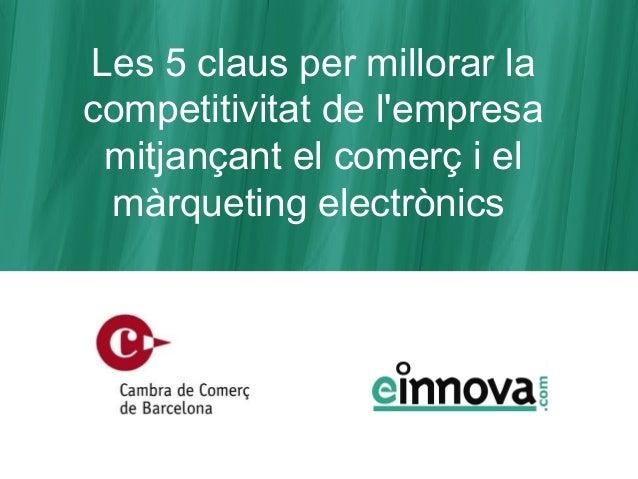 Les 5 claus per millorar la competitivitat de l'empresa mitjançant el comerç i el màrqueting electrònics