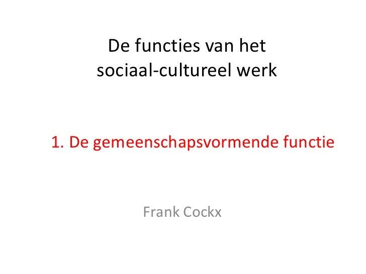 De functies van het     sociaal-cultureel werk1. De gemeenschapsvormende functie           Frank Cockx