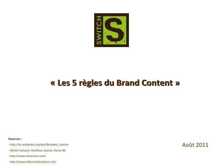 « Les 5 règles du Brand Content » Sources : - http://en.wikipedia.org/wiki/Branded_content - Michel Campan,Matthieu Guéve...