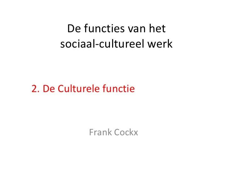 De functies van het      sociaal-cultureel werk2. De Culturele functie            Frank Cockx