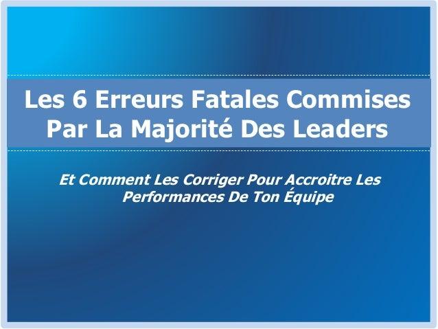 Et Comment Les Corriger Pour Accroitre Les Performances De Ton Équipe Les 6 Erreurs Fatales Commises Par La Majorité Des L...