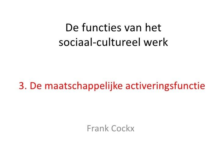De functies van het        sociaal-cultureel werk3. De maatschappelijke activeringsfunctie              Frank Cockx