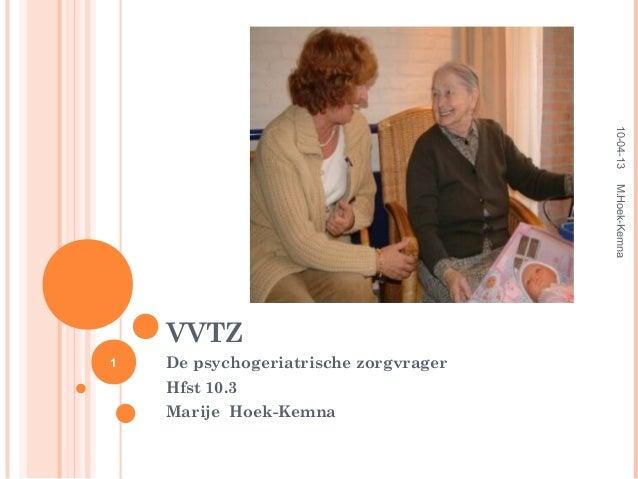 10-04-13                                       M.Hoek-Kemna    VVTZ1   De psychogeriatrische zorgvrager    Hfst 10.3    Ma...