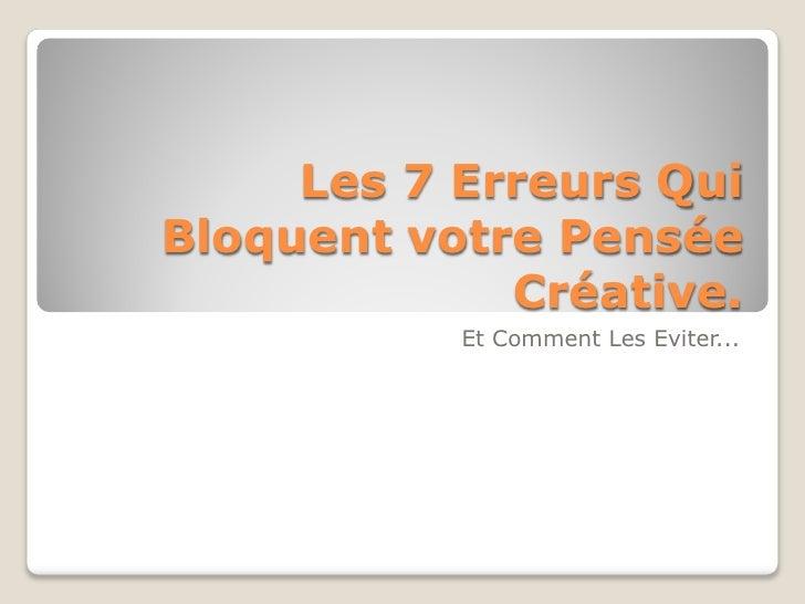 Les 7 Erreurs QuiBloquent votre Pensée             Créative.           Et Comment Les Eviter...