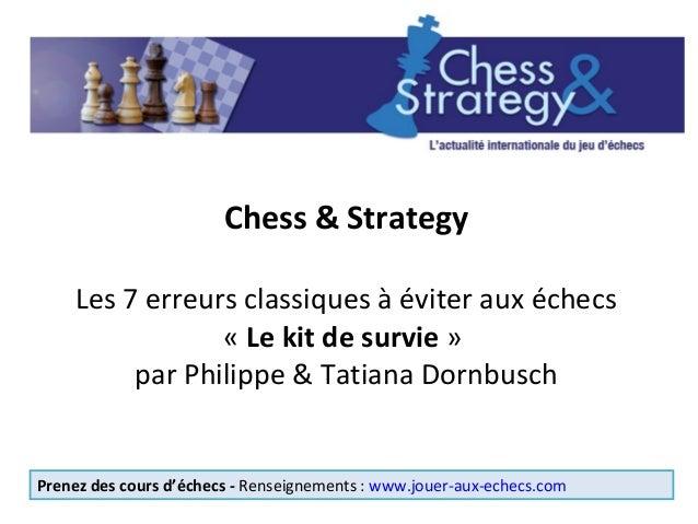Chess & Strategy Les 7 erreurs classiques à éviter aux échecs « Le kit de survie » par Philippe & Tatiana Dornbusch Prenez...