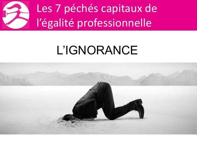 Les 7 péchés capitaux de l'égalité professionnelle  L'IGNORANCE