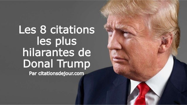 Les 8 citations les plus hilarantes de Donal Trump Par citationsdejour.com