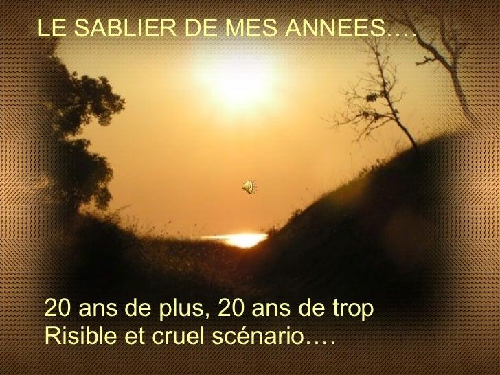 LE SABLIER DE MES ANNEES…. 20 ans de plus, 20 ans de trop Risible et cruel scénario….
