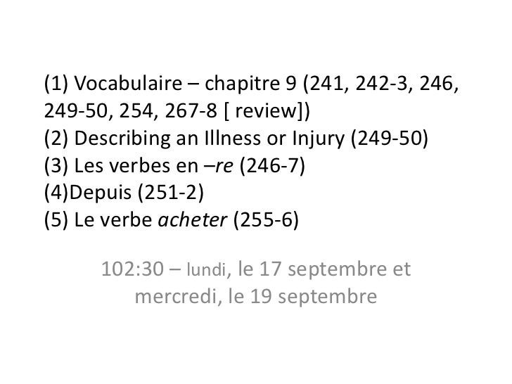 (1) Vocabulaire – chapitre 9 (241, 242-3, 246,249-50, 254, 267-8 [ review])(2) Describing an Illness or Injury (249-50)(3)...