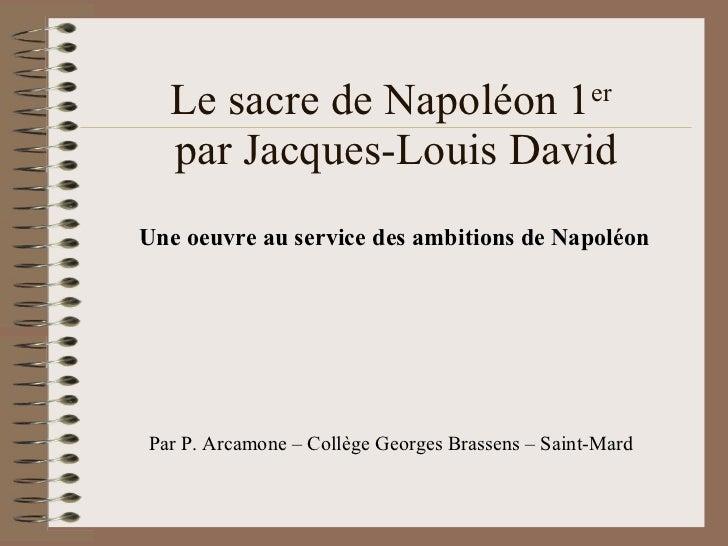 Le sacre de Napoléon 1 er   par Jacques-Louis David Une oeuvre au service des ambitions de Napoléon Par P. Arcamone – Coll...