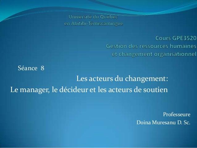 Séance 8                    Les acteurs du changement:Le manager, le décideur et les acteurs de soutien                   ...