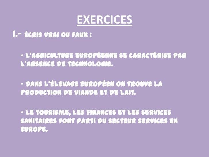 EXERCICES<br />1.- Écris vrai ou faux:<br />- L'agriculture européenne se caractérise par l'absence de technologie.<br /...