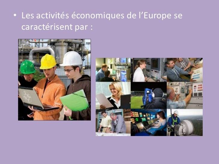 Les activités économiques de l'Europe se caractérisent par:<br />