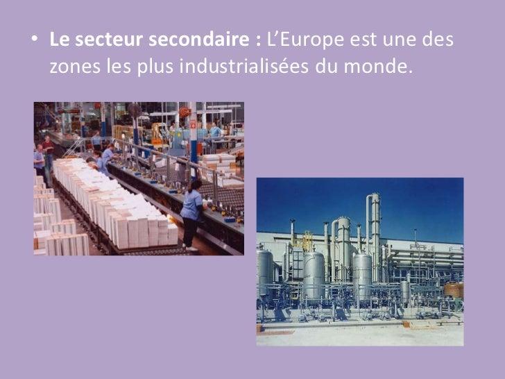 Le secteur secondaire: L'Europe est une des zones les plus industrialisées du monde.<br />