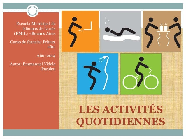 LES ACTIVITÉS  QUOTIDIENNES  Escuela Municipal de  Idiomas de Lanús  (EMIL) –Buenos Aires  Curso de francés: Primer  año. ...