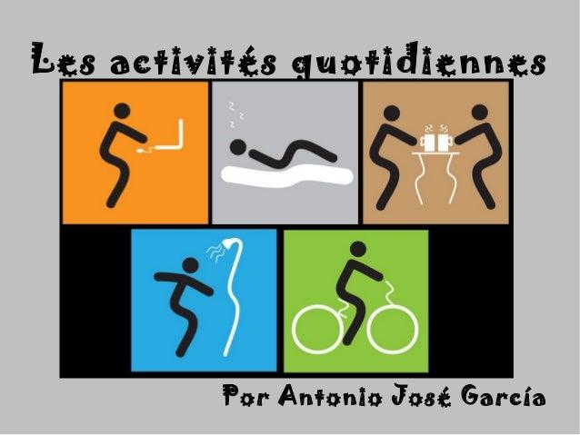 Les activités quotidiennesLes activités quotidiennes Por Antonio José GarcíaPor Antonio José García
