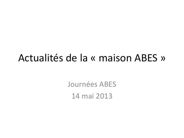 Actualités de la « maison ABES »Journées ABES14 mai 2013