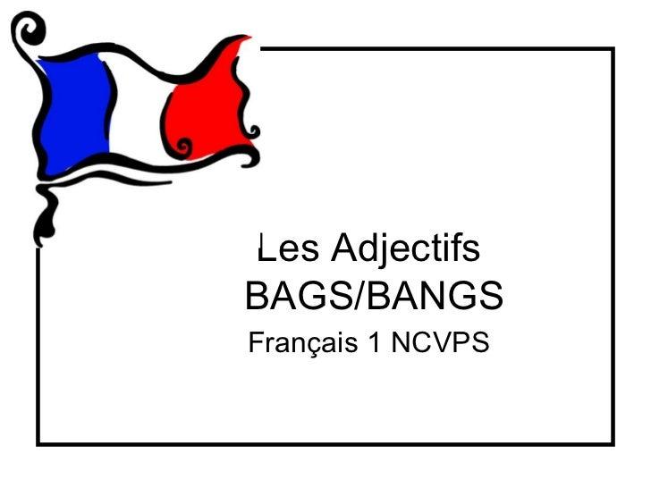 Les AdjectifsBAGS/BANGSFrançais 1 NCVPS