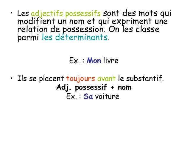 • Les adjectifs possessifs sont des mots qui modifient un nom et qui expriment une relation de possession. On les classe p...