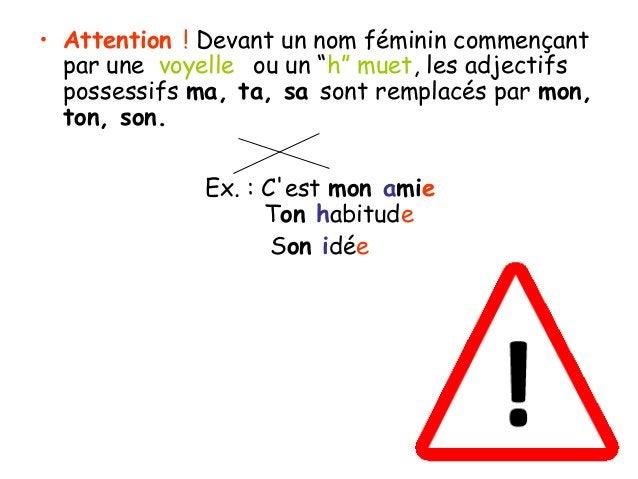 """• Attention!Devant un nom féminin commençant par une voyelle ou un """"h"""" muet, les adjectifs possessifsma, ta, sasont ..."""