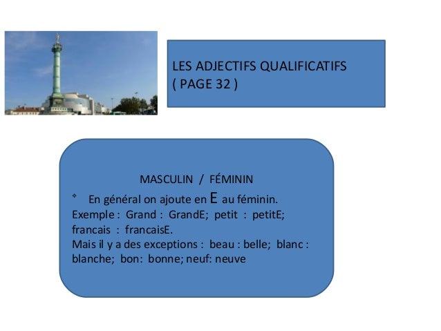 LES ADJECTIFS QUALIFICATIFS( PAGE 32 )MASCULIN / FÉMININvEn général on ajoute en E au féminin.Exemple : Grand : GrandE; pe...