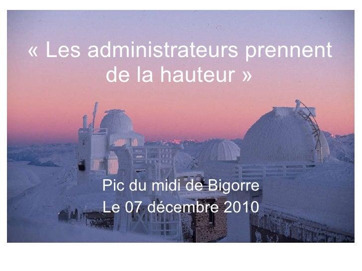 «Les administrateurs prennent de la hauteur» Pic du midi de Bigorre Le 07 décembre 2010