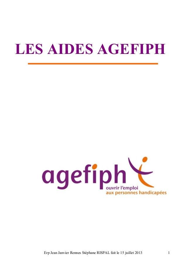 LES AIDES AGEFIPH Erp Jean Janvier Rennes Stéphane RISPAL fait le 15 juillet 2013 1