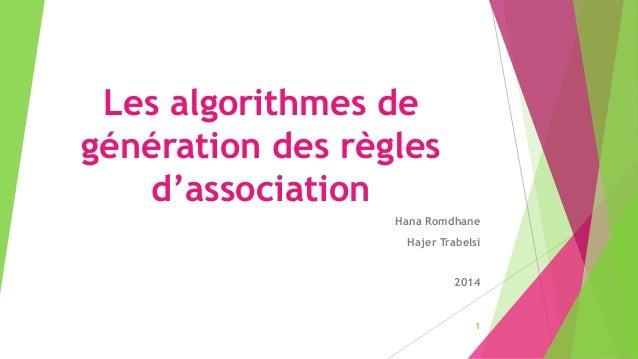 Les algorithmes de  génération des règles  d'association  Hana Romdhane  Hajer Trabelsi  2014  1