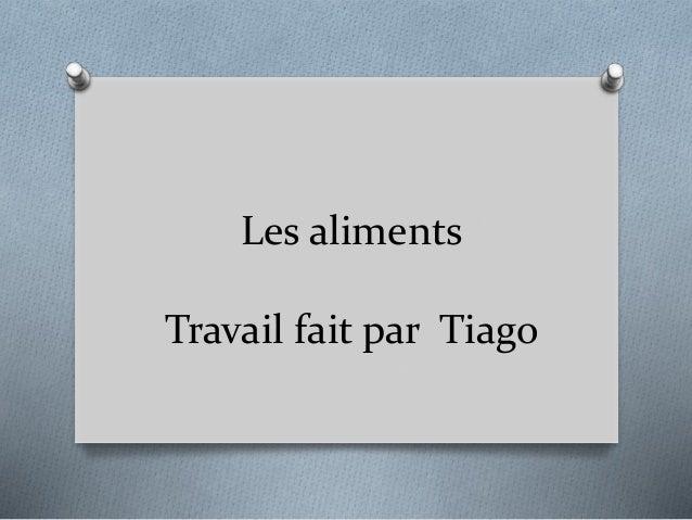 Les aliments Travail fait par Tiago