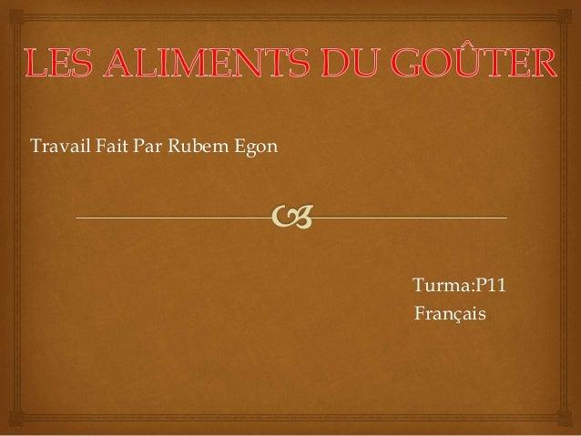 Travail Fait Par Rubem Egon Turma:P11 Français