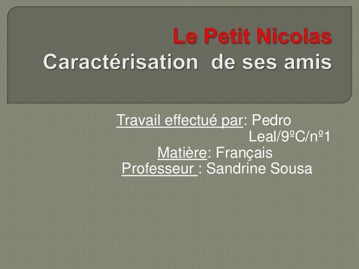 Travail effectué par: Pedro                     Leal/9ºC/nº1      Matière: Français Professeur : Sandrine Sousa