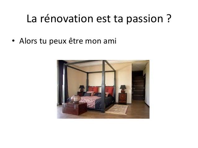 La rénovation est ta passion ? • Alors tu peux être mon ami