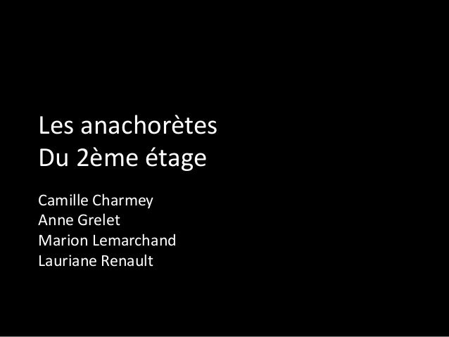 Les anachorètes Du 2ème étage Camille Charmey Anne Grelet Marion Lemarchand Lauriane Renault