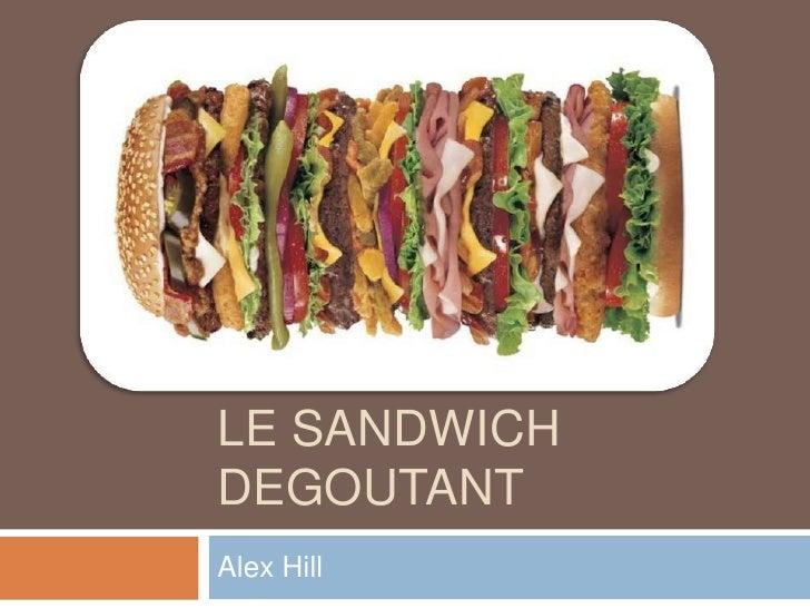 Le sandwich degoutant<br />Alex Hill<br />