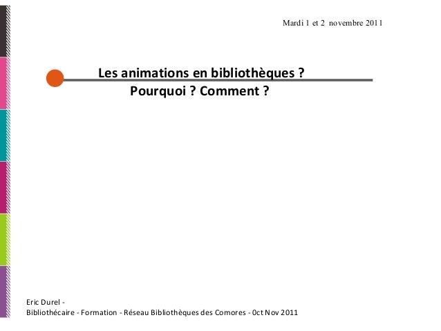 Eric Durel - Bibliothécaire - Formation - Réseau Bibliothèques des Comores - 0ct Nov 2011 Les animations en bibliothèques ...
