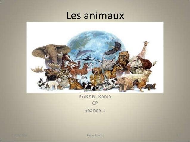 Les animaux  KARAM Rania CP Séance 1  03/02/2014  Les animaux  1