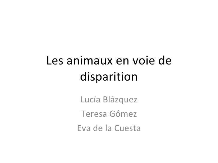 Les animaux en voie de disparition Lucía Blázquez Teresa Gómez Eva de la Cuesta