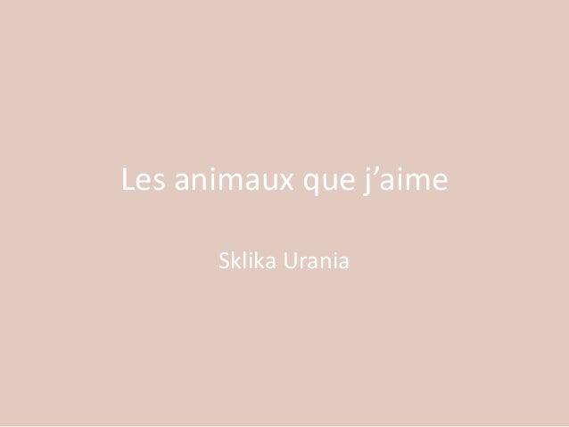 Les animaux que j'aime Sklika Urania